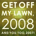[One-Off] – 'Get Off My Lawn, 2008!' (2008)